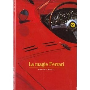 la magie ferrari jean louis moncet gallimard ferrari automobilia maranello literature. Black Bedroom Furniture Sets. Home Design Ideas